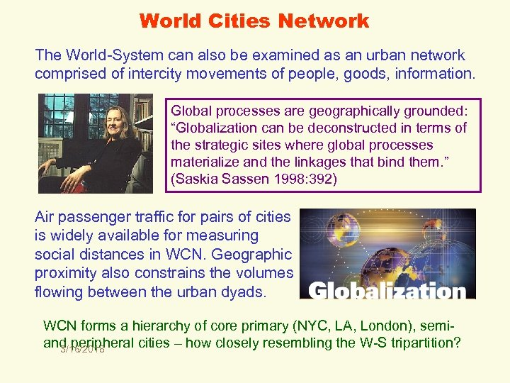 World Cities Network The World-System can also be examined as an urban network comprised
