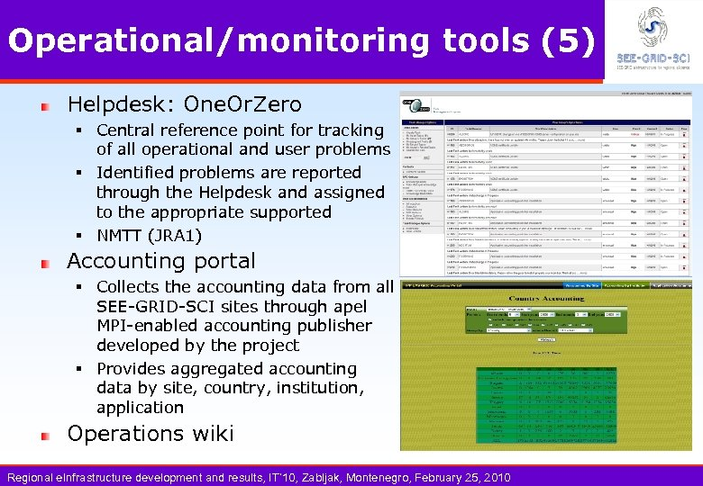 Operational/monitoring tools (5) Helpdesk: One. Or. Zero § Central reference point for tracking of