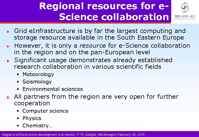 Regional resources for e. Science collaboration Grid e. Infrastructure is by far the largest