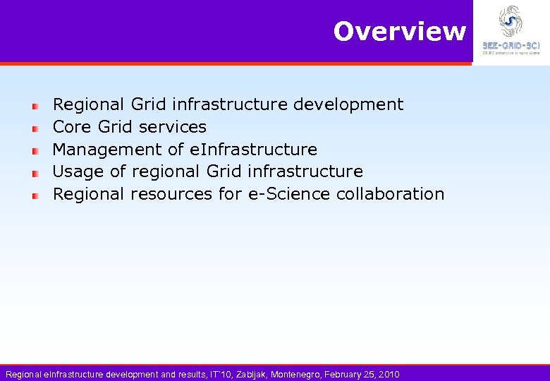 Overview Regional Grid infrastructure development Core Grid services Management of e. Infrastructure Usage of