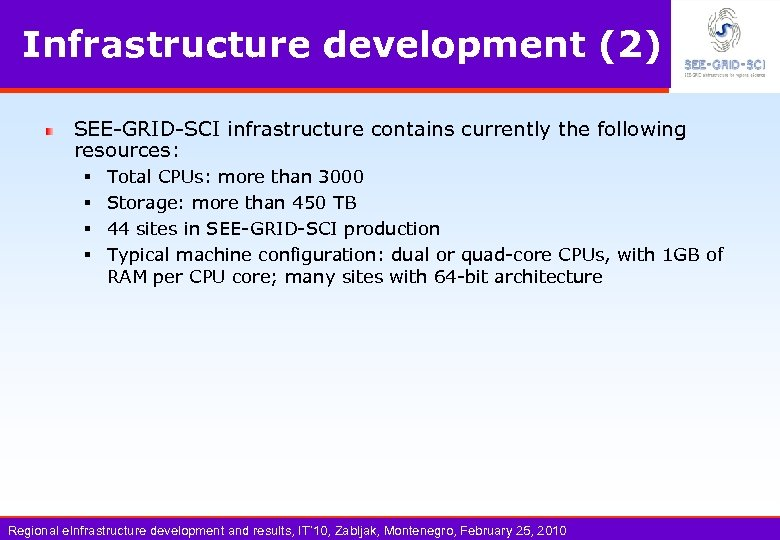 Infrastructure development (2) SEE-GRID-SCI infrastructure contains currently the following resources: § § Total CPUs: