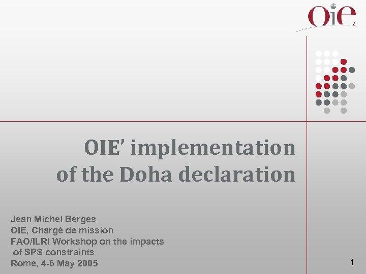 OIE' implementation of the Doha declaration Jean Michel Berges OIE, Chargé de mission FAO/ILRI
