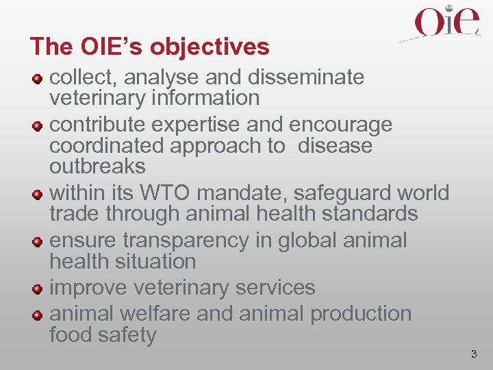 The OIE's objectives collect, analyse and disseminate veterinary information contribute expertise and encourage coordinated