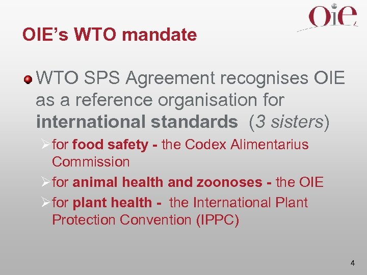 OIE's WTO mandate WTO SPS Agreement recognises OIE as a reference organisation for international
