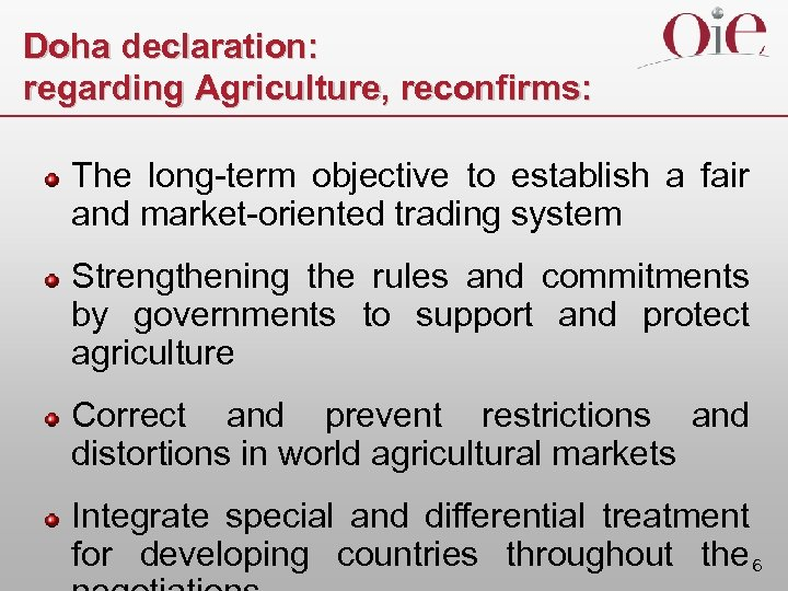 Doha declaration: regarding Agriculture, reconfirms: The long-term objective to establish a fair and market-oriented
