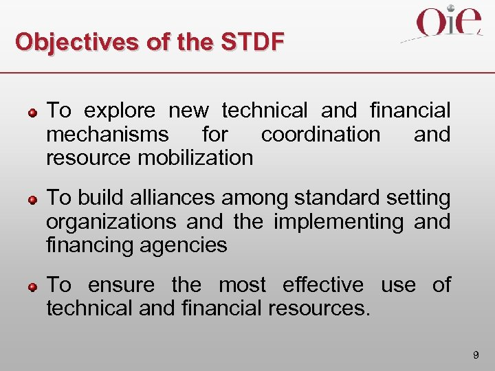 Objectives of the STDF To explore new technical and financial mechanisms for coordination and