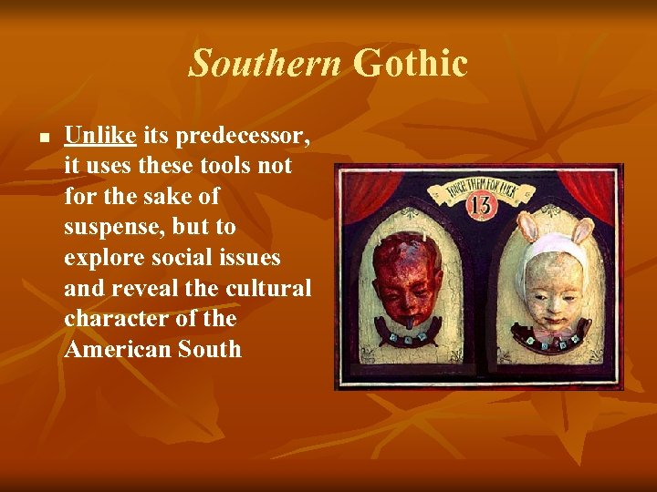 Southern Gothic n Unlike its predecessor, it uses these tools not for the sake