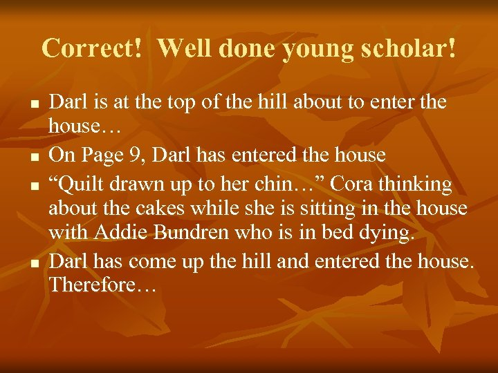 Correct! Well done young scholar! n n Darl is at the top of the