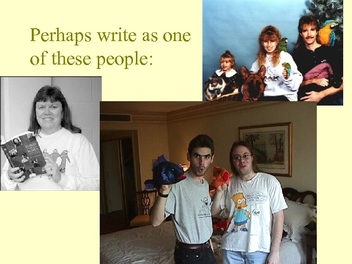 Perhaps write as one of these people: