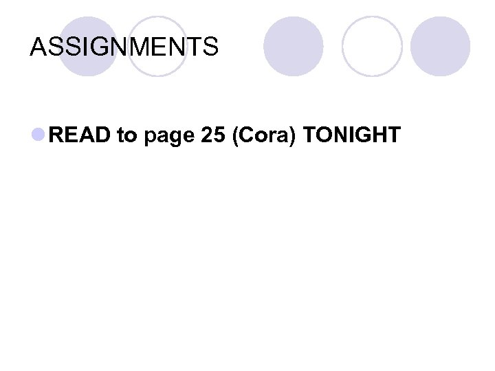 ASSIGNMENTS l READ to page 25 (Cora) TONIGHT