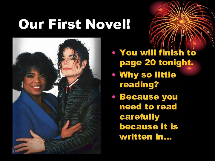 Our First Novel! • You will finish to page 20 tonight. • Why so