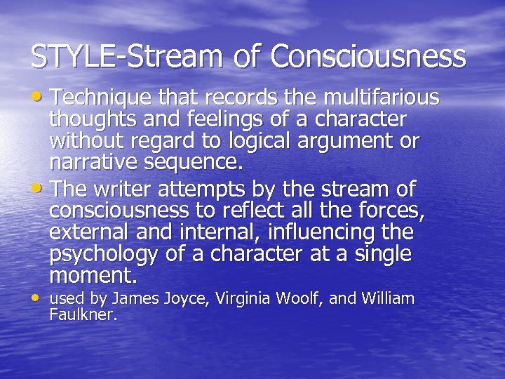 STYLE-Stream of Consciousness • Technique that records the multifarious thoughts and feelings of a