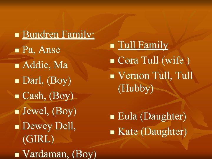 Bundren Family: n Pa, Anse n Addie, Ma n Darl, (Boy) n Cash, (Boy)
