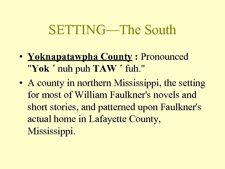 SETTING—The South • Yoknapatawpha County : Pronounced