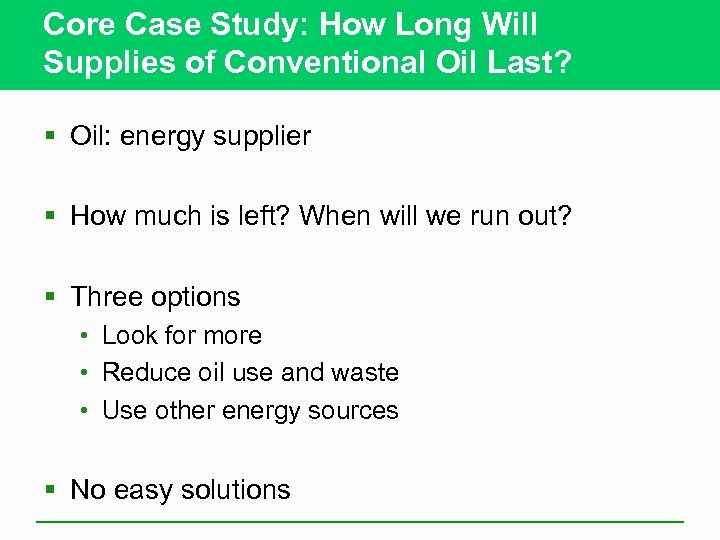 Core Case Study: How Long Will Supplies of Conventional Oil Last? § Oil: energy