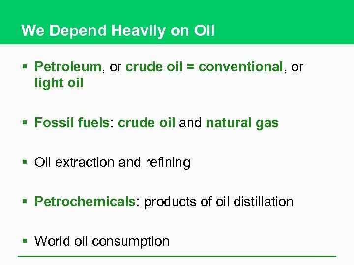 We Depend Heavily on Oil § Petroleum, or crude oil = conventional, or light
