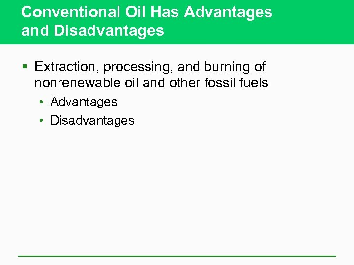 Conventional Oil Has Advantages and Disadvantages § Extraction, processing, and burning of nonrenewable oil