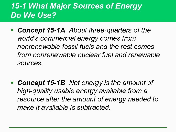 15 -1 What Major Sources of Energy Do We Use? § Concept 15 -1