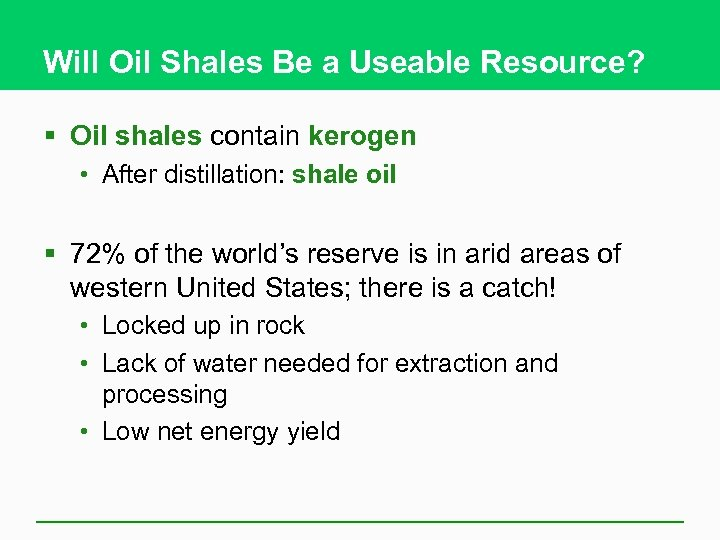 Will Oil Shales Be a Useable Resource? § Oil shales contain kerogen • After
