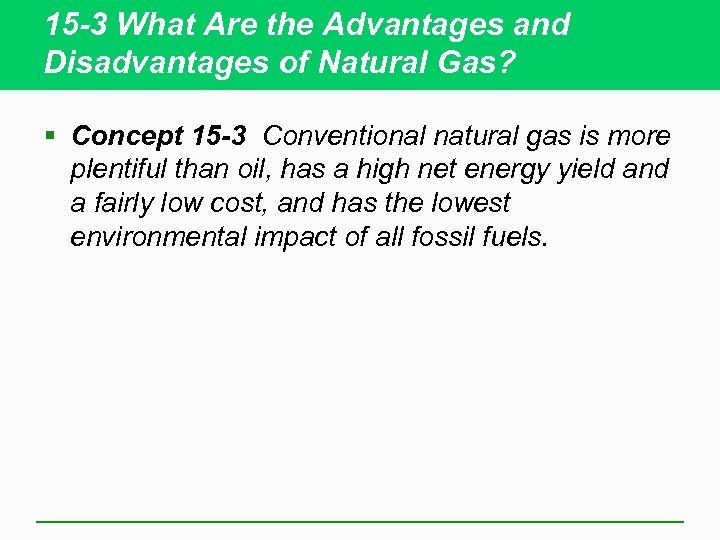 15 -3 What Are the Advantages and Disadvantages of Natural Gas? § Concept 15