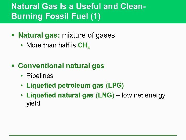 Natural Gas Is a Useful and Clean. Burning Fossil Fuel (1) § Natural gas: