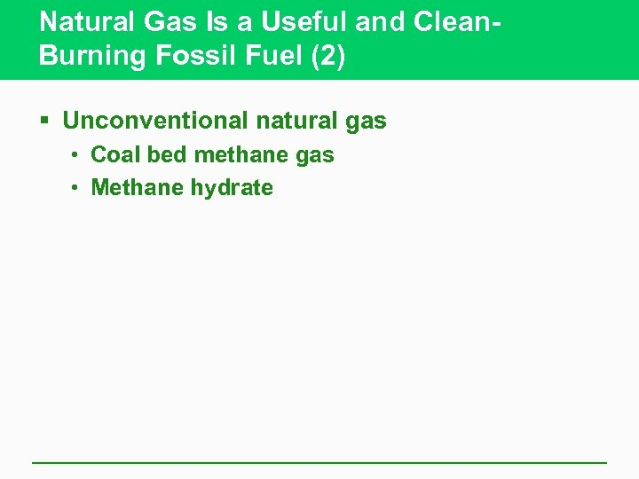 Natural Gas Is a Useful and Clean. Burning Fossil Fuel (2) § Unconventional natural