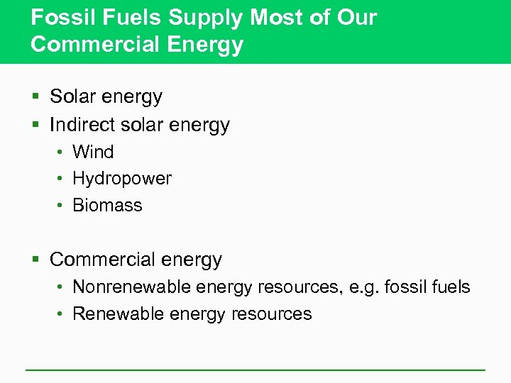 Fossil Fuels Supply Most of Our Commercial Energy § Solar energy § Indirect solar