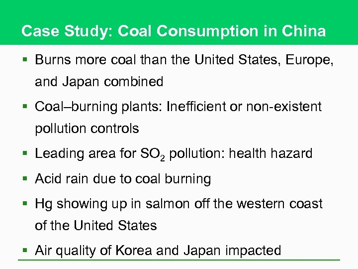 Case Study: Coal Consumption in China § Burns more coal than the United States,
