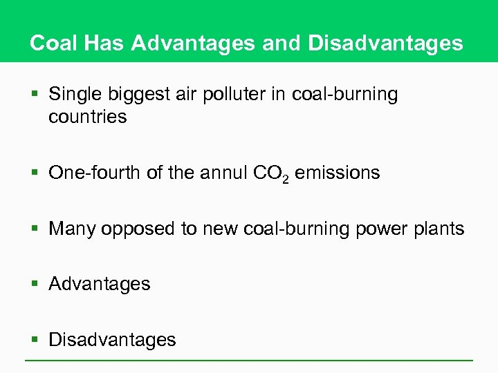 Coal Has Advantages and Disadvantages § Single biggest air polluter in coal-burning countries §