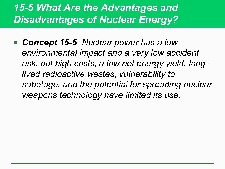 15 -5 What Are the Advantages and Disadvantages of Nuclear Energy? § Concept 15