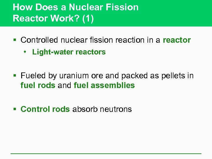 How Does a Nuclear Fission Reactor Work? (1) § Controlled nuclear fission reaction in