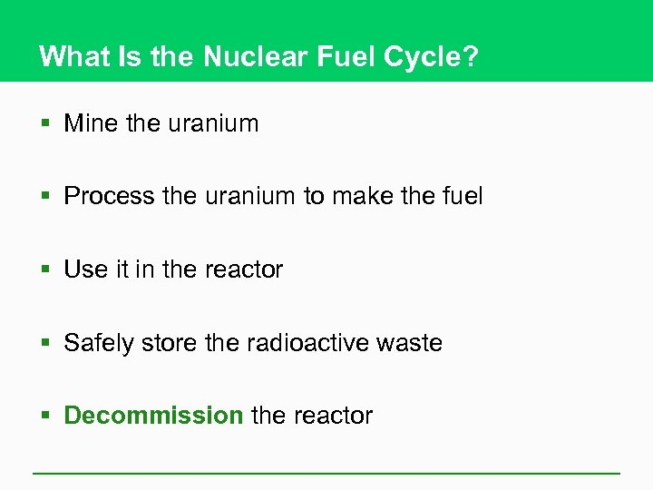 What Is the Nuclear Fuel Cycle? § Mine the uranium § Process the uranium