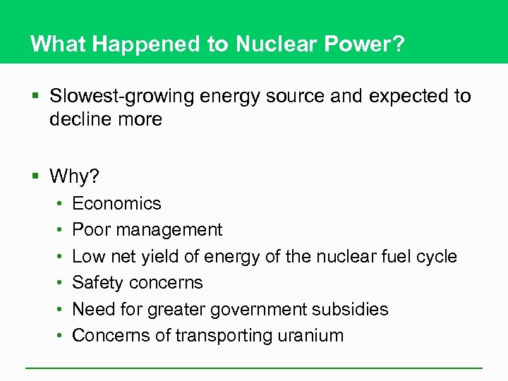 What Happened to Nuclear Power? § Slowest-growing energy source and expected to decline more