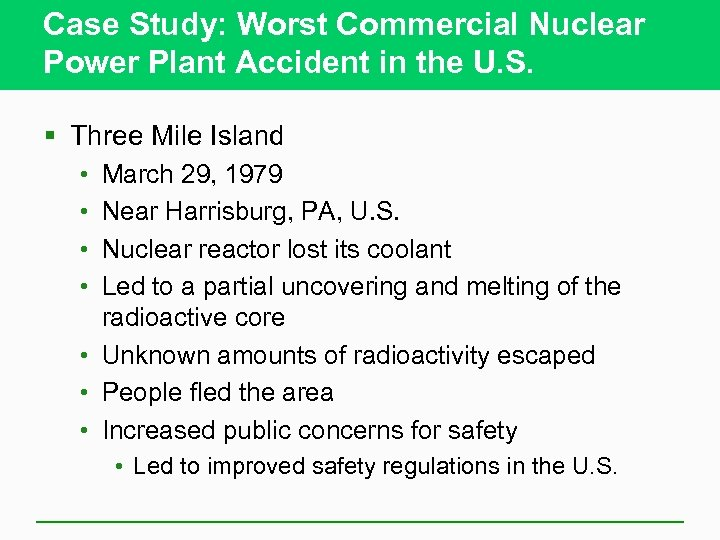 Case Study: Worst Commercial Nuclear Power Plant Accident in the U. S. § Three