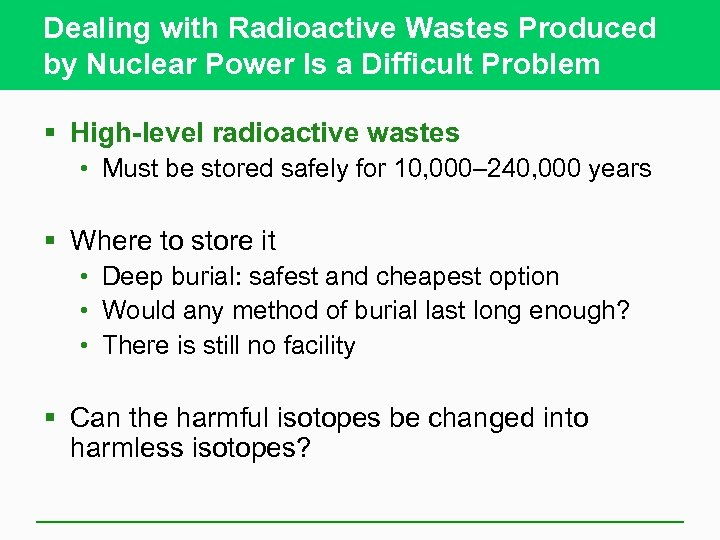Dealing with Radioactive Wastes Produced by Nuclear Power Is a Difficult Problem § High-level