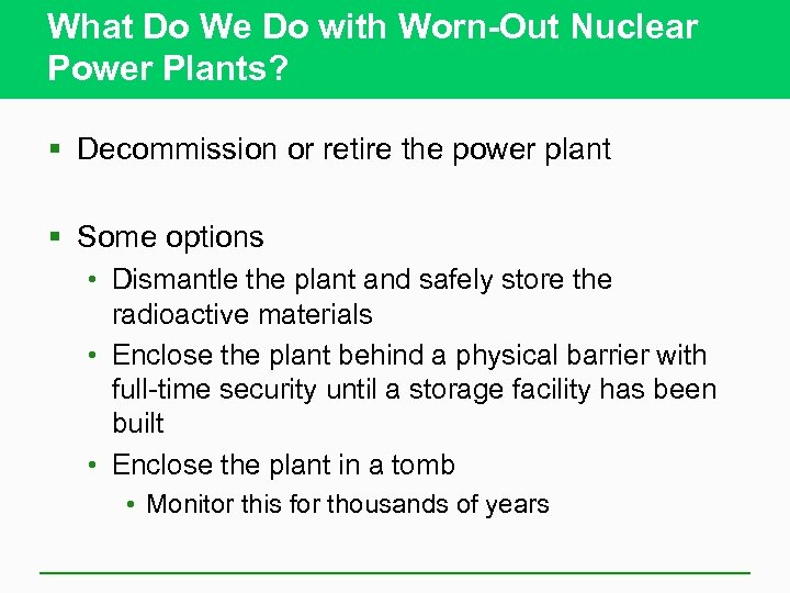 What Do We Do with Worn-Out Nuclear Power Plants? § Decommission or retire the