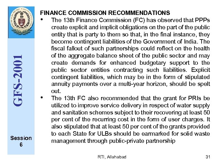 GFS-2001 Session 6 FINANCE COMMISSION RECOMMENDATIONS • The 13 th Finance Commission (FC) has