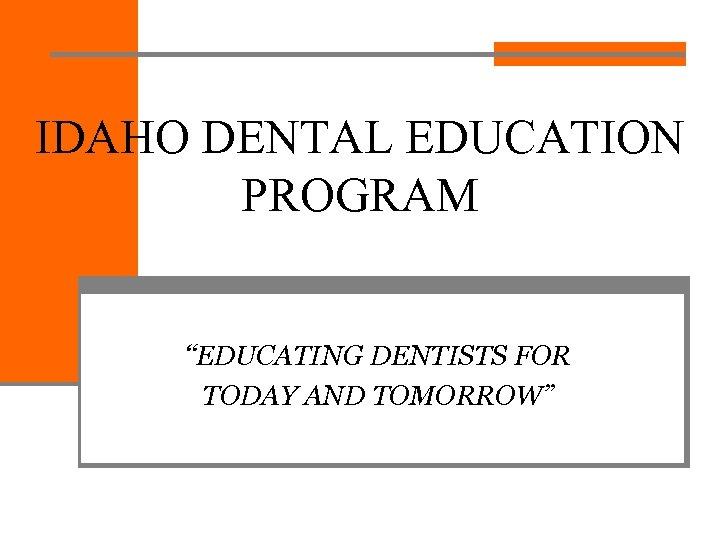 """IDAHO DENTAL EDUCATION PROGRAM """"EDUCATING DENTISTS FOR TODAY AND TOMORROW"""""""