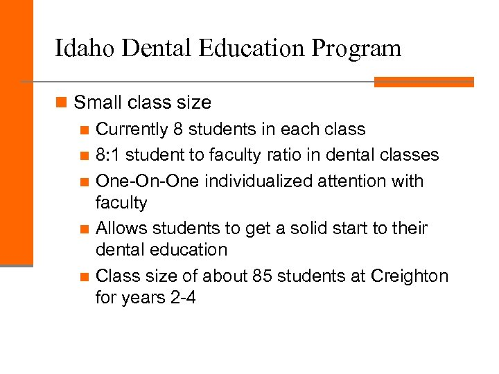 Idaho Dental Education Program n Small class size n Currently 8 students in each