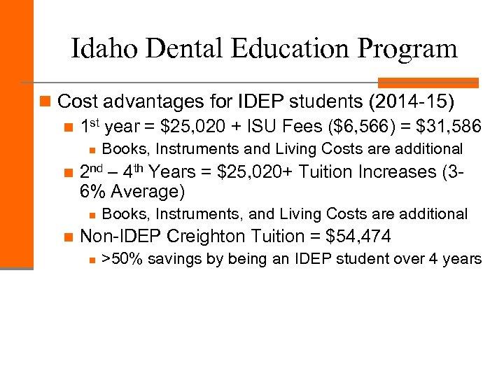 Idaho Dental Education Program n Cost advantages for IDEP students (2014 -15) n 1