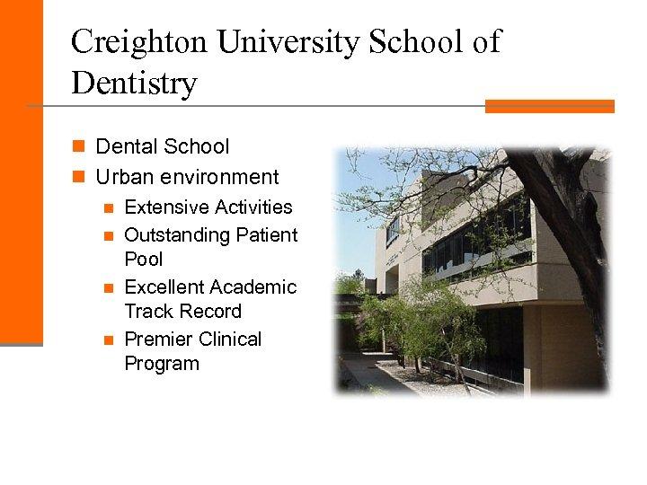 Creighton University School of Dentistry n Dental School n Urban environment n Extensive Activities