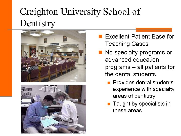 Creighton University School of Dentistry n Excellent Patient Base for Teaching Cases n No
