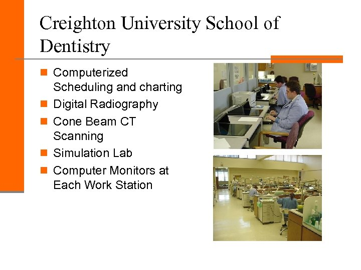 Creighton University School of Dentistry n Computerized n n Scheduling and charting Digital Radiography