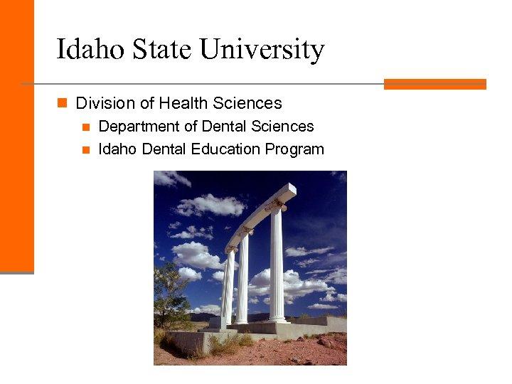 Idaho State University n Division of Health Sciences n Department of Dental Sciences n