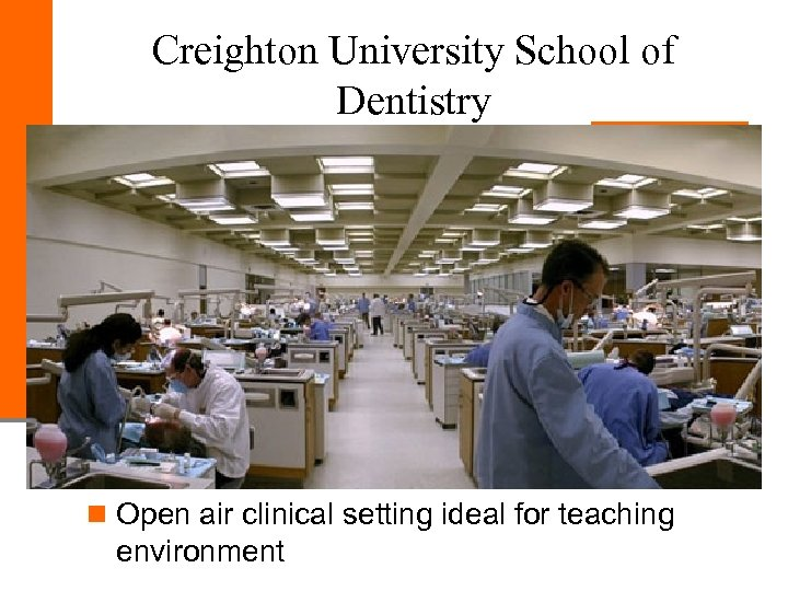 Creighton University School of Dentistry n Open air clinical setting ideal for teaching environment