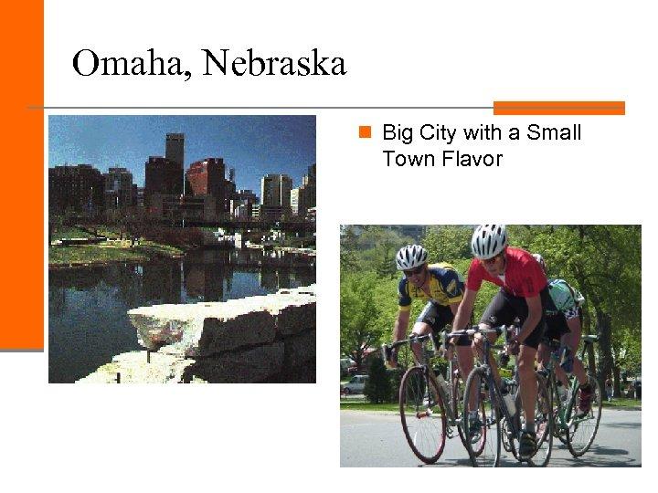 Omaha, Nebraska n Big City with a Small Town Flavor