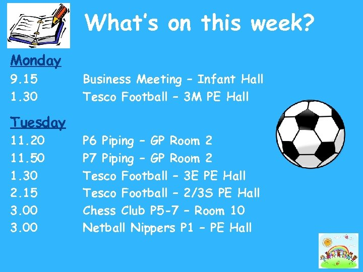 What's on this week? Monday 9. 15 1. 30 Business Meeting – Infant Hall