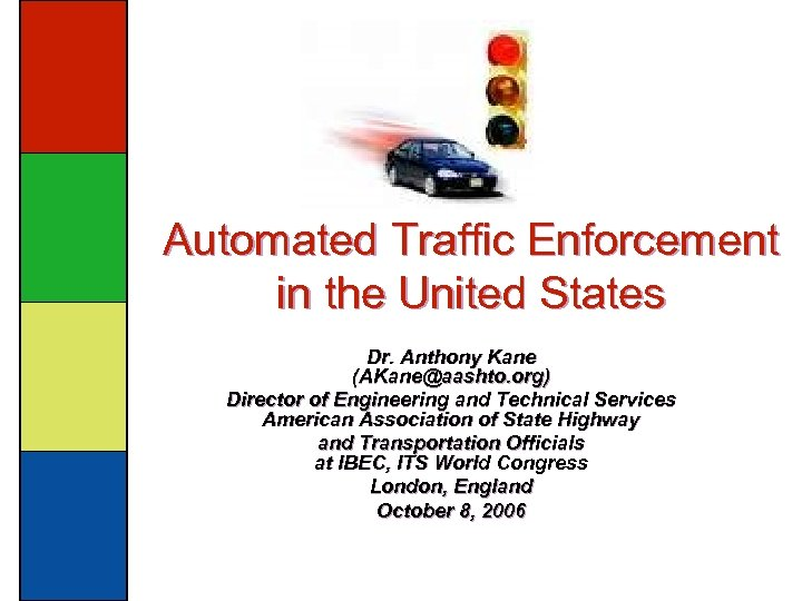 Automated Traffic Enforcement in the United States Dr. Anthony Kane (AKane@aashto. org) Director of