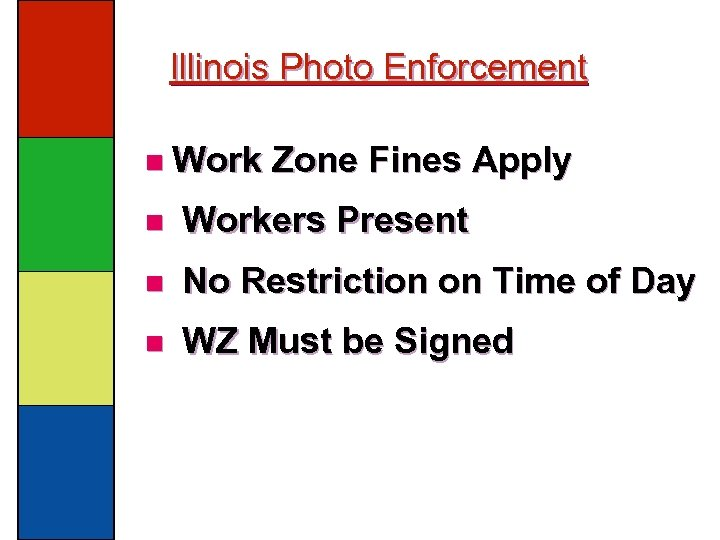 Illinois Photo Enforcement n Work Zone Fines Apply n Workers Present n No Restriction