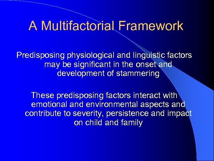 A Multifactorial Framework Predisposing physiological and linguistic factors may be significant in the onset